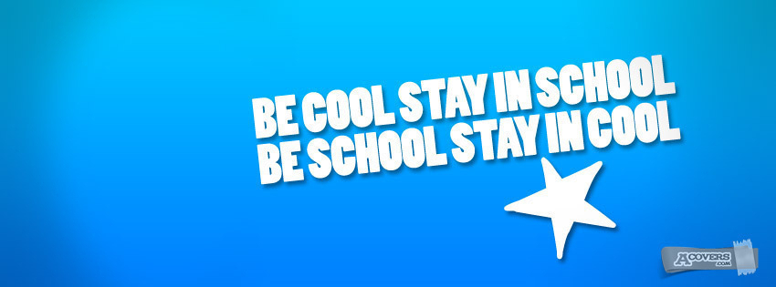 Be cool stay in school