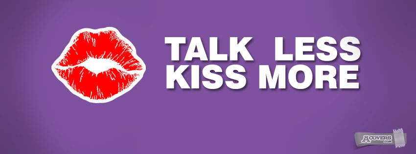 Talk less Kiss more