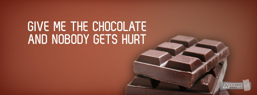 Give me the chocolate...