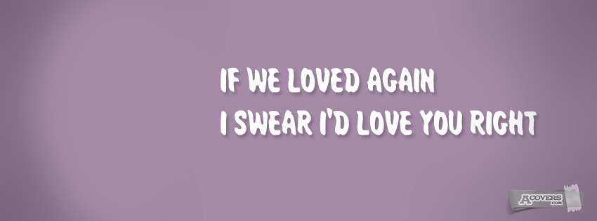 If we loved again