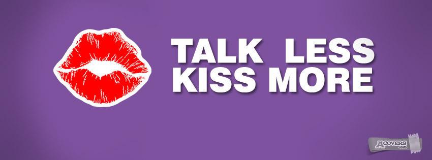 Talk less Kiss more